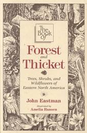 The Book of Forest and Thicket: Trees, Shrubs, and Wildflowers of Eastern North America
