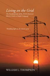 Living on the Grid: The Fundamentals of the North American Electric Grids in Simple Language