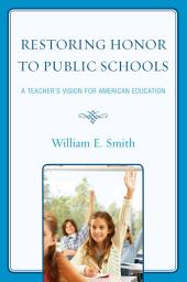 Restoring Honor to Public Schools: A Teacher's Vision for American Education