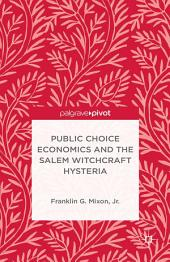 Public Choice Economics and the Salem Witchcraft Hysteria
