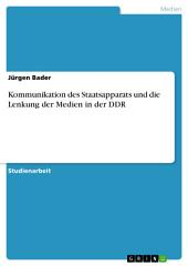 Kommunikation des Staatsapparats und die Lenkung der Medien in der DDR