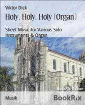 Holy, Holy, Holy (Organ): Sheet Music for Various Solo Instruments & Organ