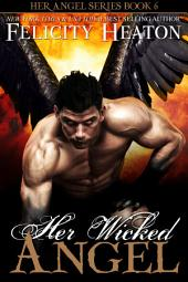 Her Wicked Angel: Her Angel Romance Series Book 6