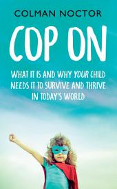 Cop On: What It Is and Why Your Child Needs It: How To Raise Your Child to Survive and Thrive in Today's World