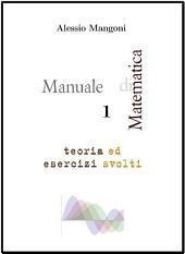 Manuale di Matematica 1 teoria ed esercizi svolti