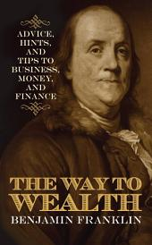 The Way to Wealth: Advice, Hints, and Tips on Business, Money, and Finance