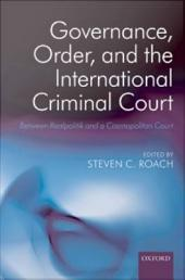 Governance, Order, and the International Criminal Court : Between Realpolitik and a Cosmopolitan Court: Between Realpolitik and a Cosmopolitan Court