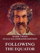Following The Equator (Illustrated And Annotated Edition)