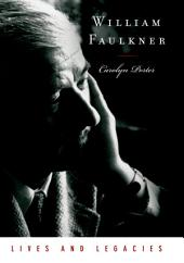 William Faulkner : Lives and Legacies: Lives and Legacies