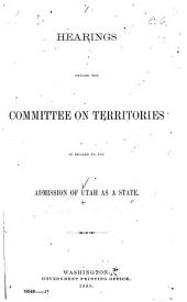 Hearings Before the Committee on Territories in Regard to the Admission of Utah as a State