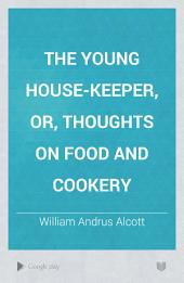 The Young House-keeper, Or, Thoughts on Food and Cookery