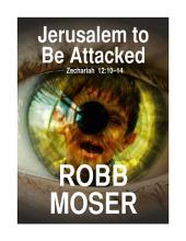 Jerusalem to Be Attacked: Zechariah 12:10-14
