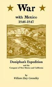 War with Mexico, 1846-1847: Doniphan's Expedition and the Conquest of New Mexico and California