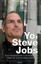 Yo, Steve Jobs: Sus inspiradoras e innovadoras ideas en sus propias palabras