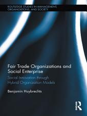 Fair Trade Organizations and Social Enterprise: Social Innovation through Hybrid Organization Models