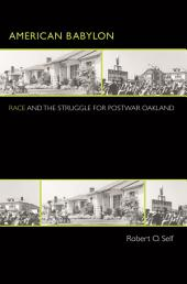 American Babylon: Race and the Struggle for Postwar Oakland: Race and the Struggle for Postwar Oakland