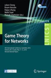 Game Theory for Networks: 6th International Conference, GameNets 2016, Kelowna, BC, Canada, May 11-12, 2016, Revised Selected Papers