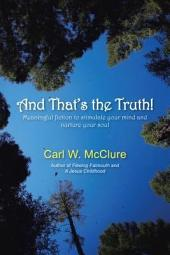 And That's the Truth!: Meaningful Fiction to Stimulate Your Mind and Nurture Your Soul