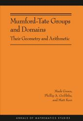 Mumford-Tate Groups and Domains: Their Geometry and Arithmetic (AM-183): Their Geometry and Arithmetic (AM-183)