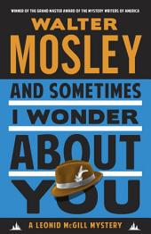 And Sometimes I Wonder About You: A Leonid McGill Mystery