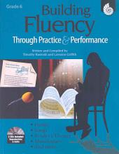 Building Fluency Through Practice & Performance: Grade 6: Grade 6
