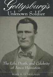 Gettysburg's Unknown Soldier: The Life, Death, and Celebrity of Amos Humiston