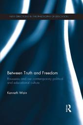 Between Truth and Freedom: Rousseau and our contemporary political and educational culture