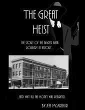 The Great Heist: The Story of the Biggest Bank Robbery in History and Why All the Money was Returned
