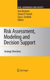 Risk Assessment, Modeling and Decision Support: Strategic Directions