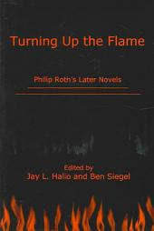 Turning Up the Flame: Philip Roth's Later Novels