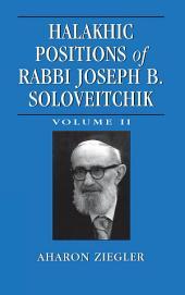 Halakhic Positions of Rabbi Joseph B. Soloveitchik: Volume 2