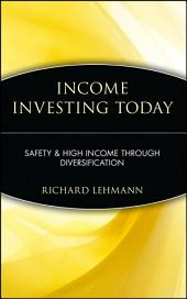 Income Investing Today: Safety & High Income Through Diversification