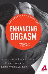 Enhancing Orgasm: Your guide to incredible, exhilarating, sensational sex