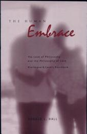 Human Embrace: The Love of Philosophy and the Philosophy of Love Kierkegaard, Cavell, Nussbaum