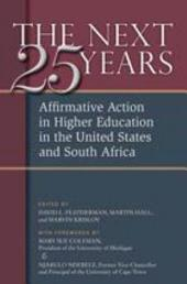 The Next Twenty-five Years: Affirmative Action in Higher Education in the United States and South Africa