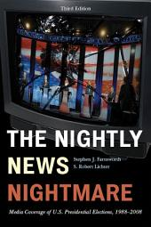 The Nightly News Nightmare: Media Coverage of U.S. Presidential Elections, 1988-2008, Edition 3