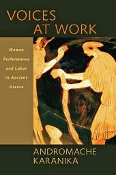 Voices at Work: Women, Performance, and Labor in Ancient Greece