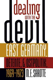 Dealing with the Devil: East Germany, Détente, and Ostpolitik, 1969-1973