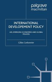 International Development Policy: Aid, Emerging Economies and Global Policies