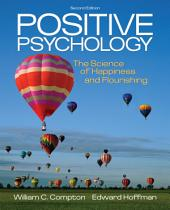 Positive Psychology: The Science of Happiness and Flourishing: Edition 2