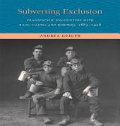 Subverting Exclusion: Transpacific Encounters with Race, Caste, and Borders, 1885-1928
