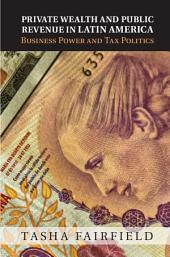 Private Wealth and Public Revenue in Latin America: Business Power and Tax Politics