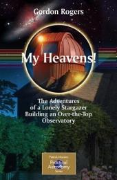 My Heavens!: The Adventures of a Lonely Stargazer Building an Over-the-Top Observatory