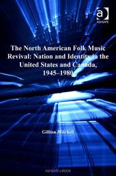 The North American Folk Music Revival: Nation and Identity in the United States and Canada, 1945–1980
