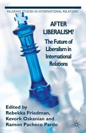 After Liberalism?: The Future of Liberalism in International Relations