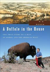 A Buffalo in the House: The True Story of a Man, an Animal, and the American West