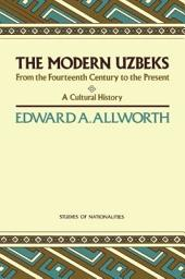 The Modern Uzbeks: From the Fourteenth Century to the Present, a Cultural History
