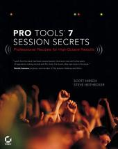 Pro Tools 7 Session Secrets: Professional Recipes for High-Octane Results