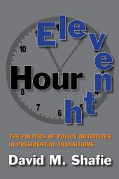 Eleventh Hour: The Politics of Policy Initiatives in Presidential Transitions