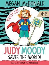 Judy Moody Saves the World! (Book #3)